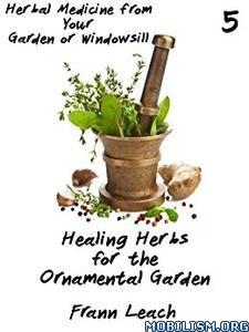 Download ebook Healing Herbs...Ornamental Garden by Frann Leach (.ePUB)