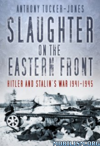 Slaughter on Eastern Front by Anthony Tucker-Jones