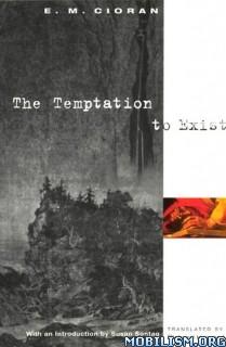 Download ebook The Temptation to Exist by E. M. Cioran (.ePUB)