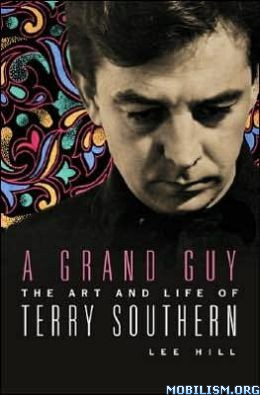 Download ebook A Grand Guy: Art & Life of Terry Southern by Lee Hill(.ePUB)