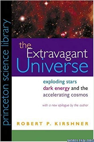 The Extravagant Universe: Exploding Stars by Robert P. Kirshner