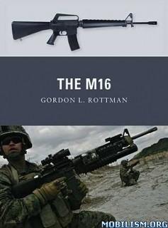 Download ebook The M16 by Gordon L. Rottman (.PDF)
