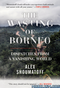 Download The Wasting of Borneo by Alex Shoumatoff (.ePUB)+