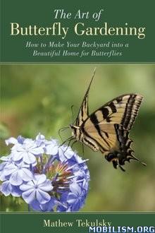 Download ebook The Art of Butterfly Gardening by Mathew Tekulsky (.ePUB)