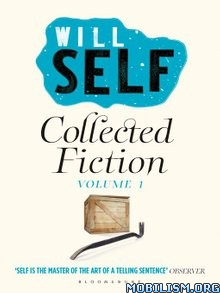 Download ebook Will Self's Collected Fiction, Vol 1 by Will Self (.ePUB)