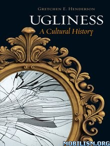 Download ebook Ugliness A Cultural History by Gretchen E. Henderson (.ePUB)
