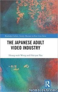 The Japanese Adult Video Industry by Heung-Wah Wong+