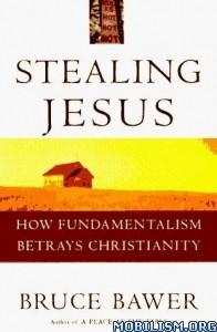 Download ebook Stealing Jesus by Bruce Bawer (.ePUB)