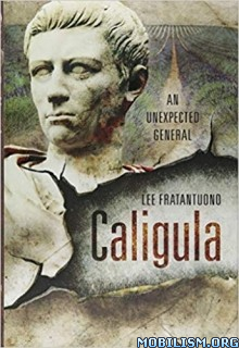 Caligula: An Unexpected General by Lee Fratantuono
