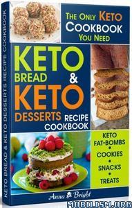 Keto Bread and Keto Desserts Recipe Cookbook by Anna Bright