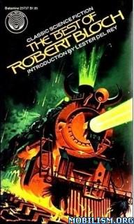 Download ebook The Best of Robert Bloch by Lester del Rey (.ePUB) (.MOBI)