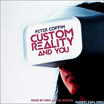 Custom Reality and You by Peter Coffin