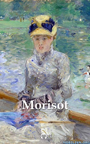 Complete Paintings of Berthe Morisot by Delphi Classics  +