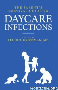 Parent's Survival Guide Daycare Infections by Leigh B Grossman