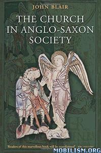 The Church in Anglo-Saxon Society by John Blair