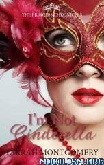 Download ebook I'm Not Cinderella by Tarrah Montgomery (.ePUB)