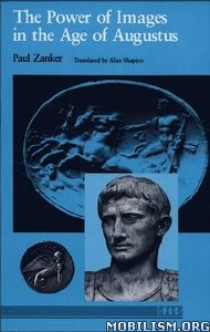 Download Power of Images in the Age of Augustus by Paul Zanker (.PDF)