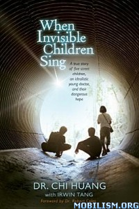 Download ebook When Invisible Children Sing by Dr. Chi Huang (.ePUB)