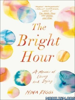 Download ebook The Bright Hour by Nina Riggs (.ePUB)