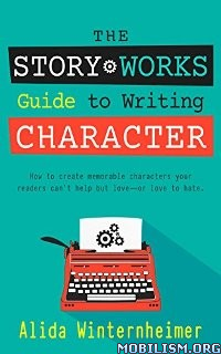 Story Works Guide to Writing Character by Alida Winternheimer  +