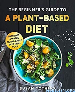 The Beginner's Guide to a Plant-Based Diet by Susan Yothers
