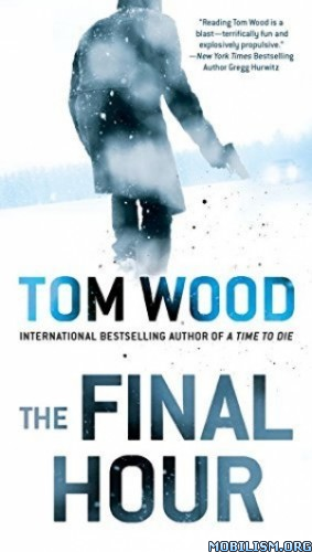 Download ebook The Final Hour (Victor The Assassin #7) by Tom Wood (.MP3)