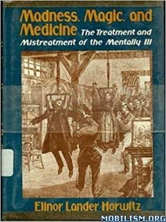 Madness, Magic, and Medicine by Elinor Lander Horwitz
