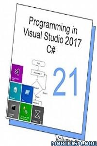 Download ebook Programming in Visual Studio 2017 C# 21 by Tim R. Wolf(.PDF)