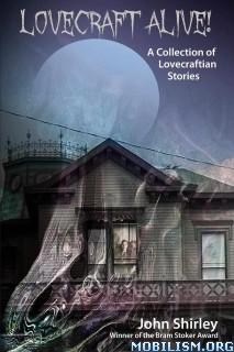 Download ebook Lovecraft Alive! by John Shirley (.ePUB)(.MOBI)(.AZW)