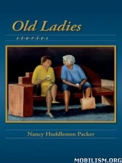 Download ebook Old Ladies: Stories by Nancy Huddleston Packer (.ePUB)