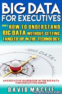 Download ebook Big Data For Executives by David Macfie (.ePUB)(.PDF)