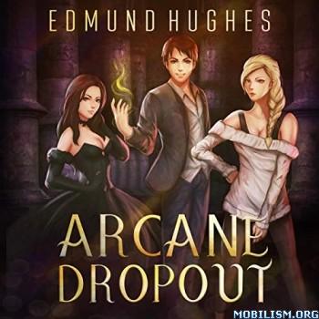 Arcane Dropout by Edmund Hughes (.M4B)