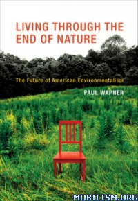 Download Living Through the End of Nature by Paul Wapner (.ePUB)