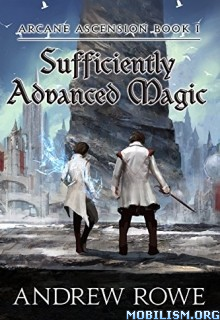 Download Sufficiently Advanced Magic by Andrew Rowe (.ePUB)