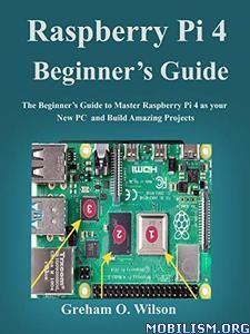 Raspberry Pi 4 Beginner's Guide by Graham O. Wilson