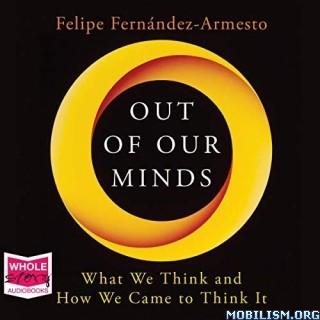Out of Our Minds by Felipe Fernández (Fernandez)-Armesto (.M4B)