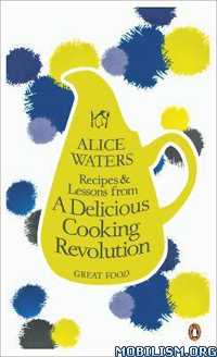 Recipes and Lessons by Alice Waters