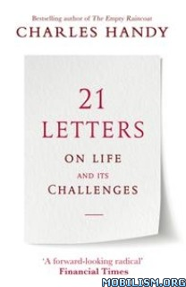 21 Letters on Life and Its Challenges by Charles Handy