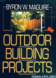 Outdoor Building Projects by Byron W. Maguire