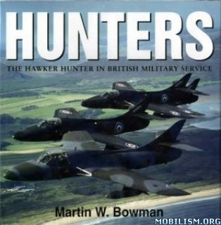 Download ebook Hunters - The Hawker Hunter by Martin W Bowman (.PDF)