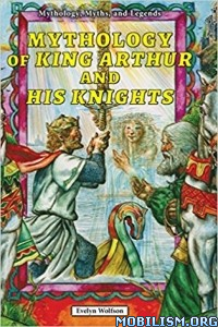 Download ebook Mythology of King Arthur & His.. by Evelyn Wolfson (.ePUB)
