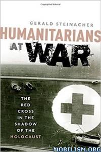 Download ebook Humanitarians at War by Gerald Steinacher (.PDF)