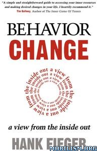 Behavior Change: A View from the Inside Out by Hank Fieger