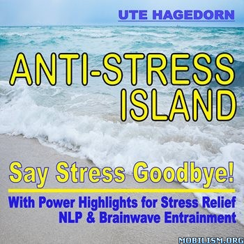 Anti-Stress Island Say Stress Goodbye! by Ute Hagedorn