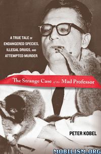 The Strange Case of the Mad Professor by Peter Kobel