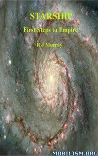 Download Starship: First Steps to Empire by R J Murray (.ePUB)+