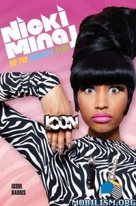 Nicki Minaj: Hip Pop Moments 4 Life by Isoul Harris