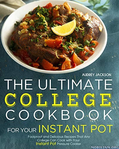 College Cookbook for Your Instant Pot by Audrey Jackson