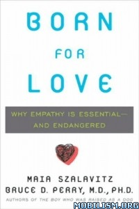 Download ebook Born for Love by Maia Szalavitz, Bruce D. Perry (.ePUB)