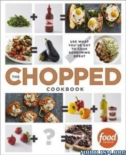 Download ebook The Chopped Cookbook by Food Network Kitchen (.ePUB)